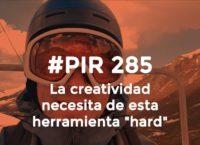 """#PIR 285 - La creatividad necesita de esta herramienta """"hard"""""""
