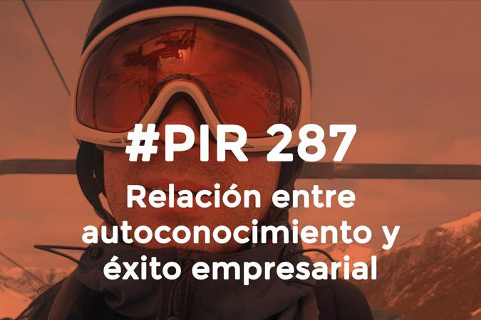 #PIR 287 - Relación entre autoconocimiento y éxito empresarial